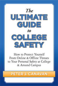 The Ultimate Guide to College Safety: How to Protect Yourself from Online & Offline Threats to Your Personal Safety at College & Around Campus